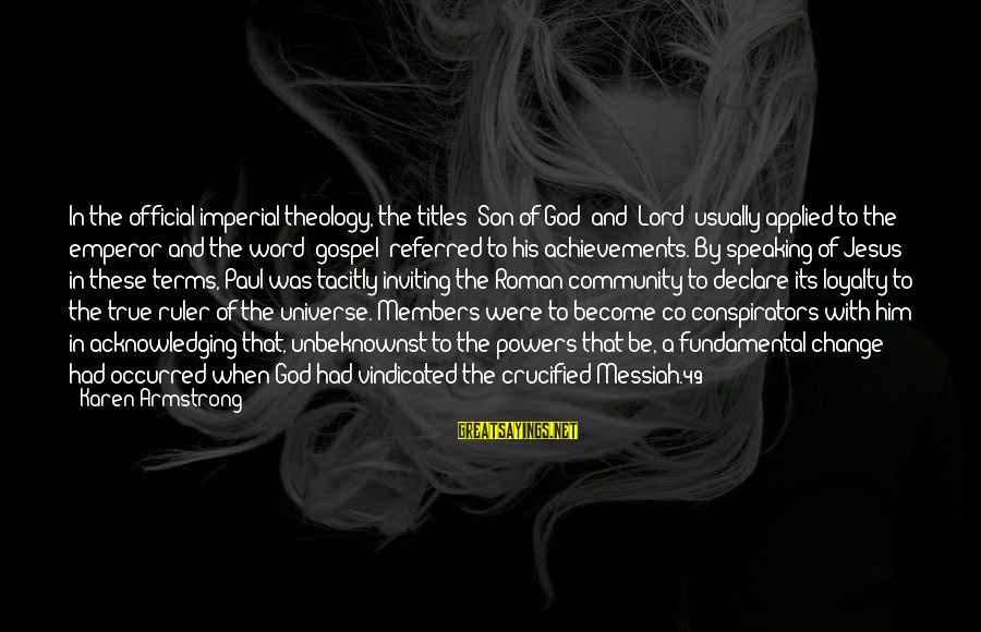 """Roman Ruler Sayings By Karen Armstrong: In the official imperial theology, the titles """"Son of God"""" and """"Lord"""" usually applied to"""