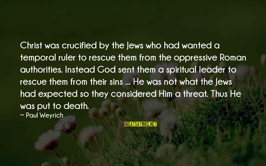 Roman Ruler Sayings By Paul Weyrich: Christ was crucified by the Jews who had wanted a temporal ruler to rescue them