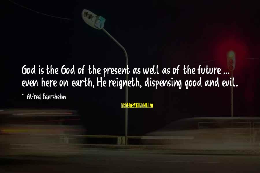 Romanek Sayings By Alfred Edersheim: God is the God of the present as well as of the future ... even