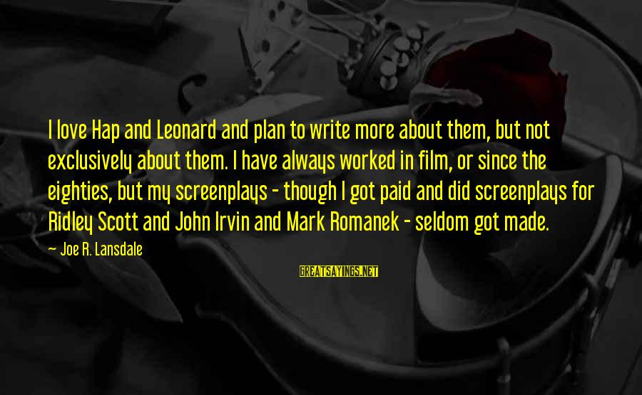 Romanek Sayings By Joe R. Lansdale: I love Hap and Leonard and plan to write more about them, but not exclusively