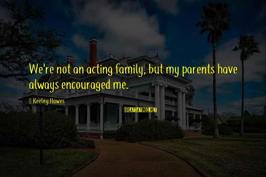 Romanek Sayings By Keeley Hawes: We're not an acting family, but my parents have always encouraged me.