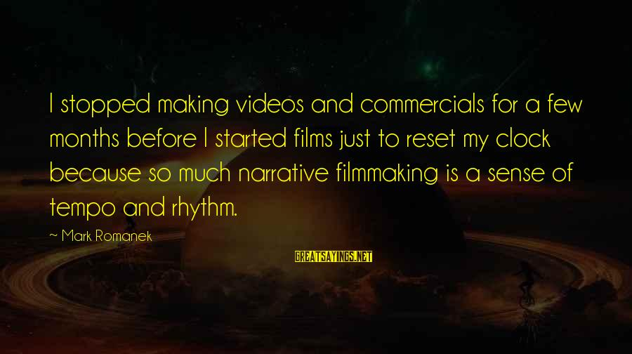 Romanek Sayings By Mark Romanek: I stopped making videos and commercials for a few months before I started films just