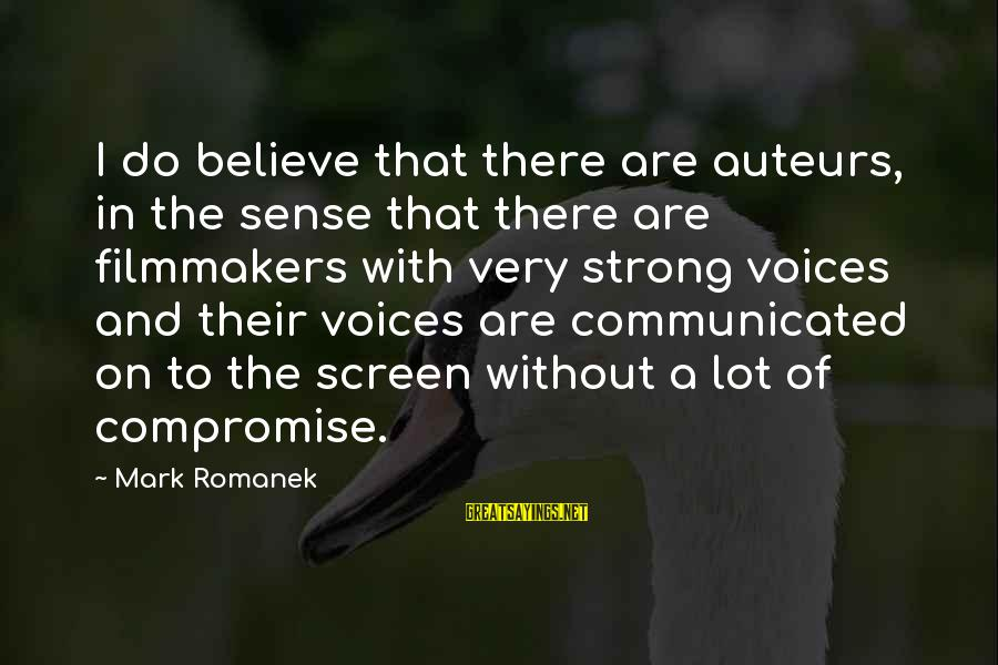 Romanek Sayings By Mark Romanek: I do believe that there are auteurs, in the sense that there are filmmakers with
