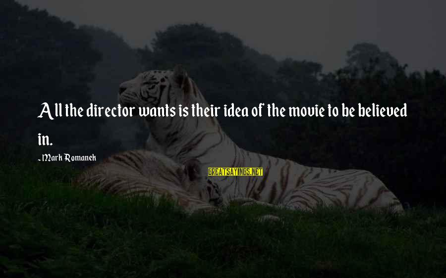 Romanek Sayings By Mark Romanek: All the director wants is their idea of the movie to be believed in.