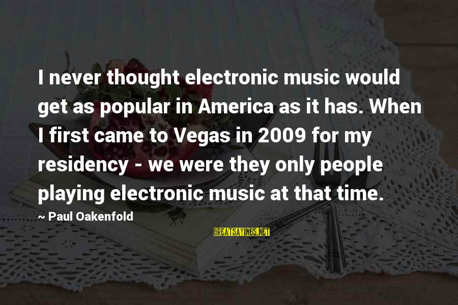 Romanek Sayings By Paul Oakenfold: I never thought electronic music would get as popular in America as it has. When