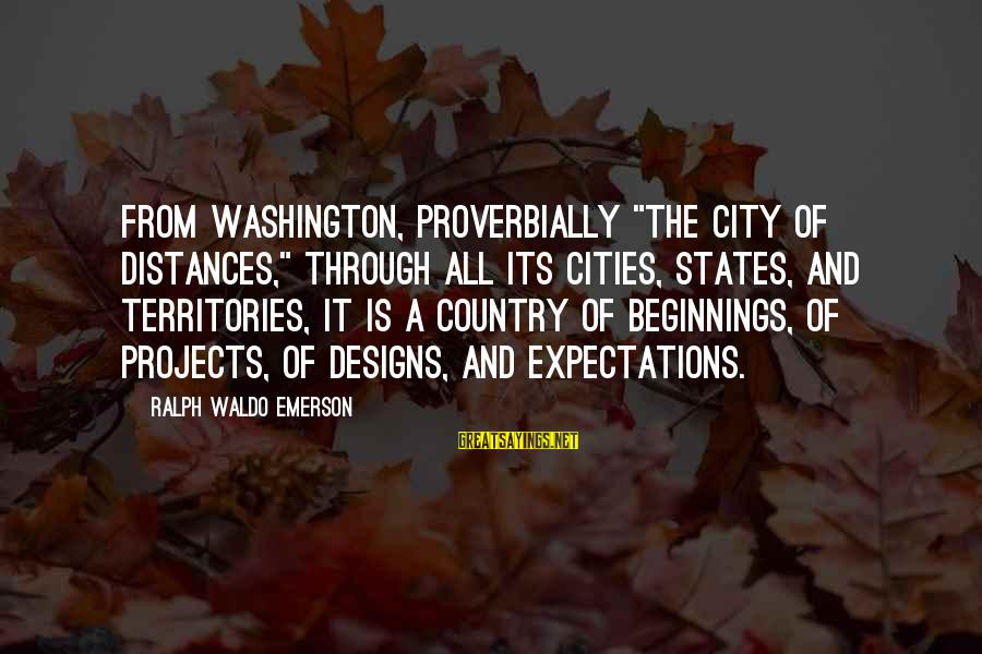 """Romanek Sayings By Ralph Waldo Emerson: From Washington, proverbially """"the city of distances,"""" through all its cities, states, and territories, it"""