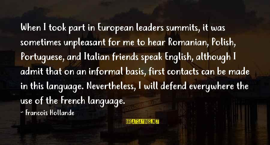 Romanian Language Sayings By Francois Hollande: When I took part in European leaders summits, it was sometimes unpleasant for me to