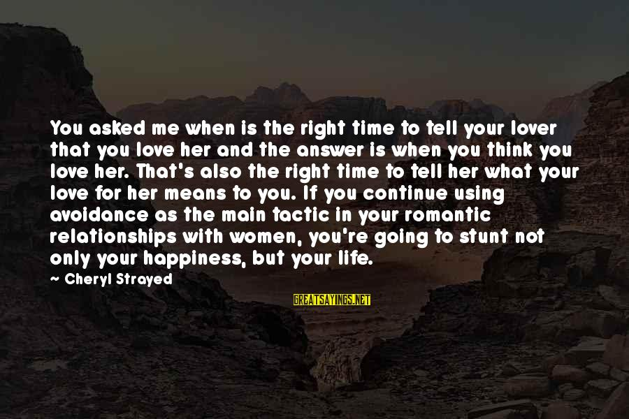 Romantic Lover Sayings By Cheryl Strayed: You asked me when is the right time to tell your lover that you love