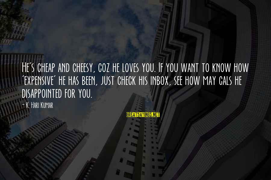 Romantic Lover Sayings By K. Hari Kumar: He's cheap and cheesy, coz he loves you. If you want to know how 'expensive'