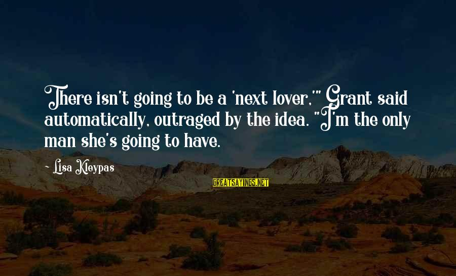 "Romantic Lover Sayings By Lisa Kleypas: There isn't going to be a 'next lover,'"" Grant said automatically, outraged by the idea."