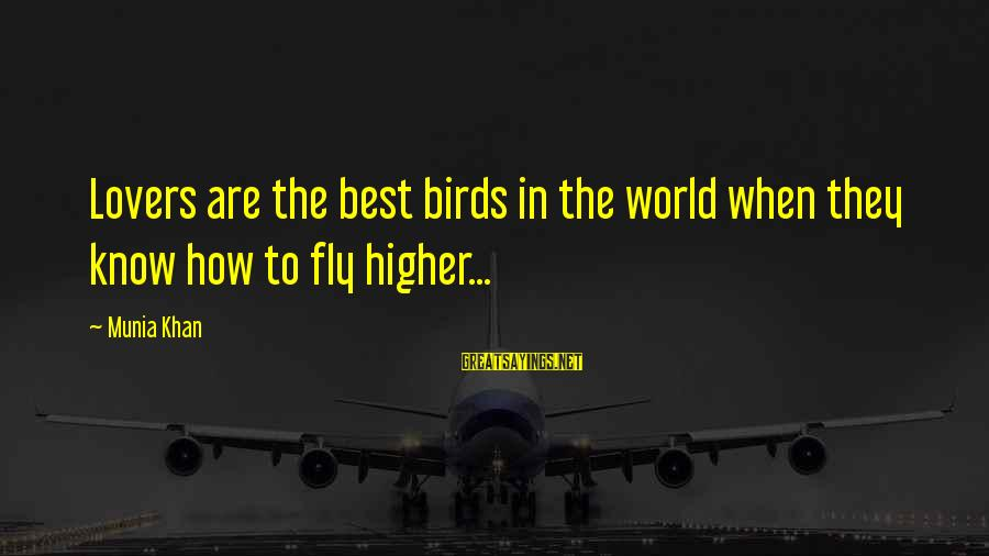 Romantic Lover Sayings By Munia Khan: Lovers are the best birds in the world when they know how to fly higher...
