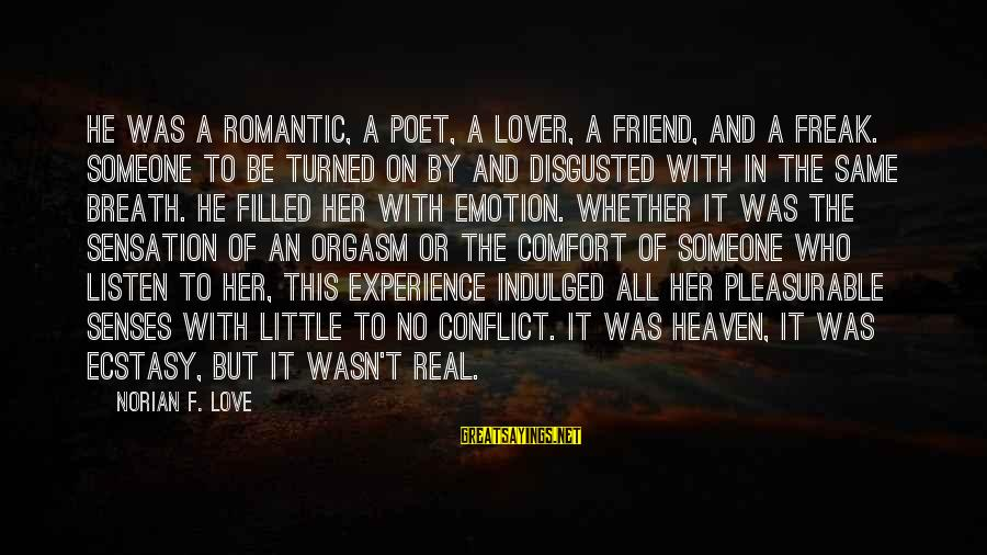 Romantic Lover Sayings By Norian F. Love: He was a romantic, a poet, a lover, a friend, and a freak. Someone to