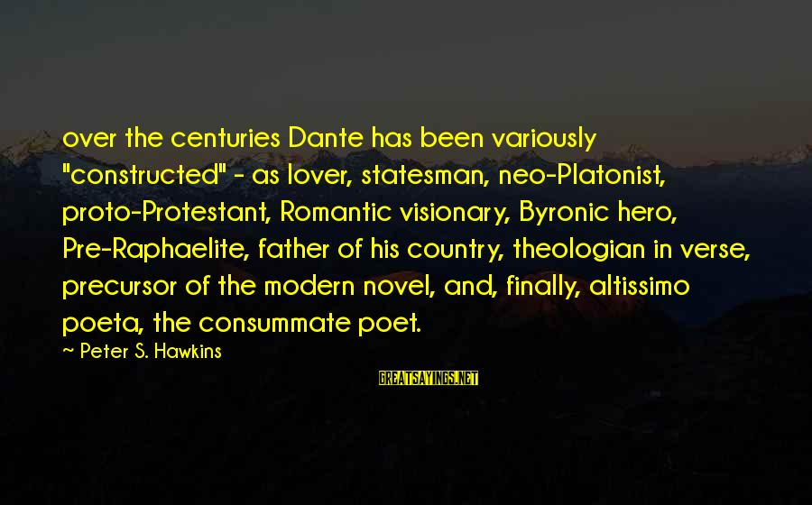 "Romantic Lover Sayings By Peter S. Hawkins: over the centuries Dante has been variously ""constructed"" - as lover, statesman, neo-Platonist, proto-Protestant, Romantic"