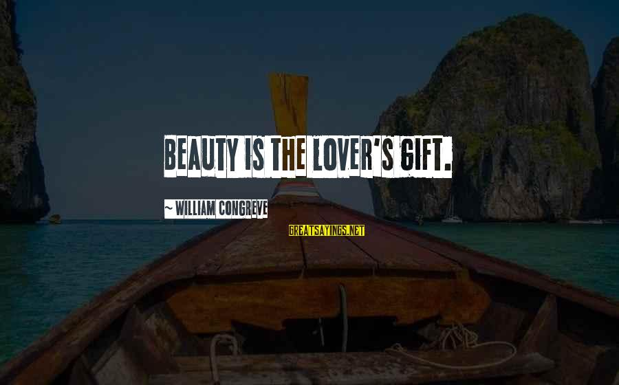 Romantic Lover Sayings By William Congreve: Beauty is the lover's gift.