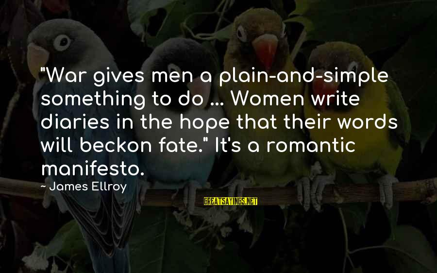 """Romantic Manifesto Sayings By James Ellroy: """"War gives men a plain-and-simple something to do ... Women write diaries in the hope"""