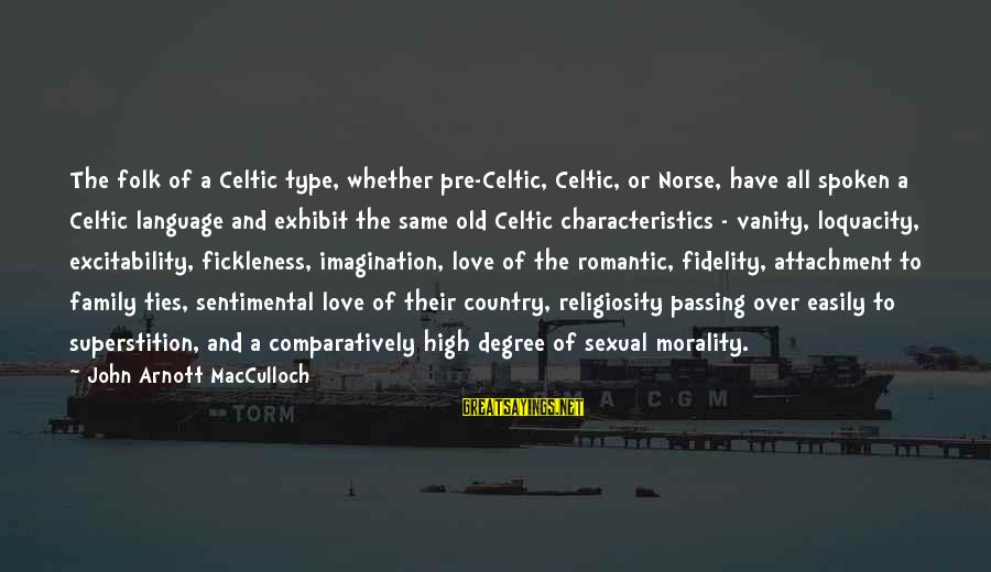 Romantic Pre-wedding Sayings By John Arnott MacCulloch: The folk of a Celtic type, whether pre-Celtic, Celtic, or Norse, have all spoken a