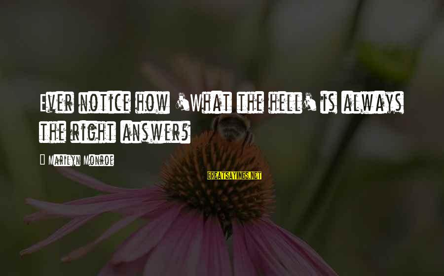 Romantic Pre-wedding Sayings By Marilyn Monroe: Ever notice how 'What the hell' is always the right answer?