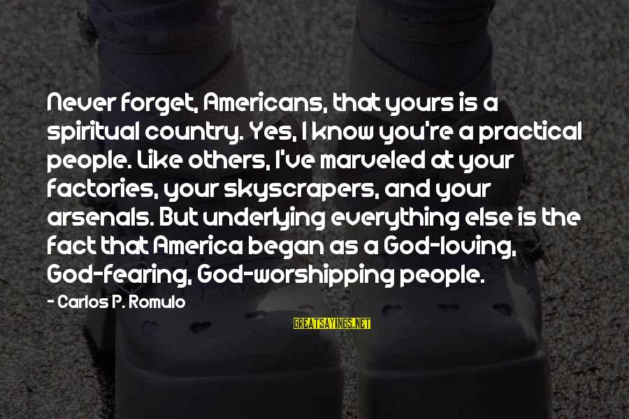 Romulo Sayings By Carlos P. Romulo: Never forget, Americans, that yours is a spiritual country. Yes, I know you're a practical
