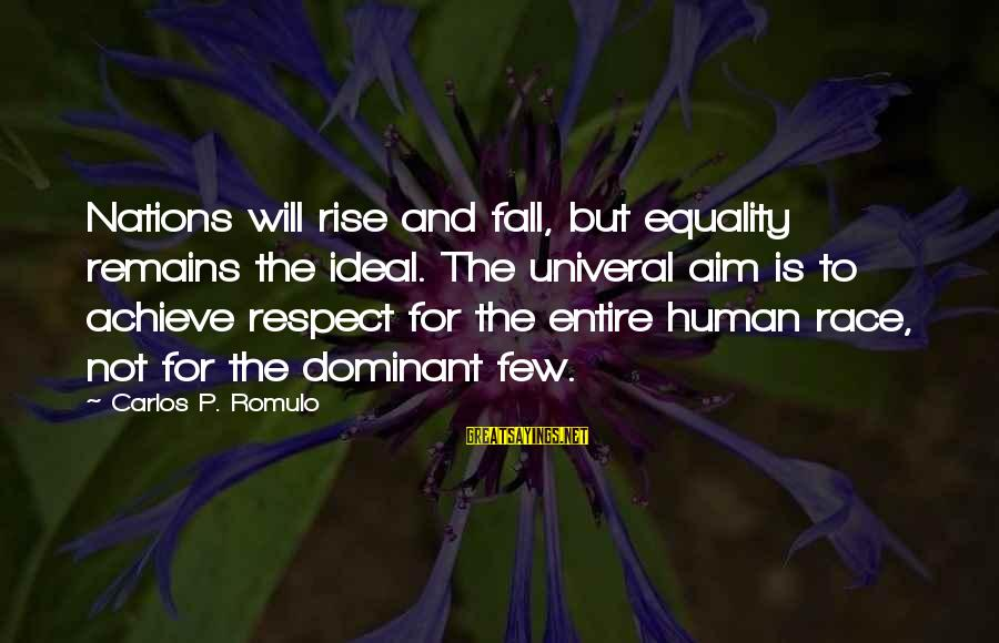 Romulo Sayings By Carlos P. Romulo: Nations will rise and fall, but equality remains the ideal. The univeral aim is to