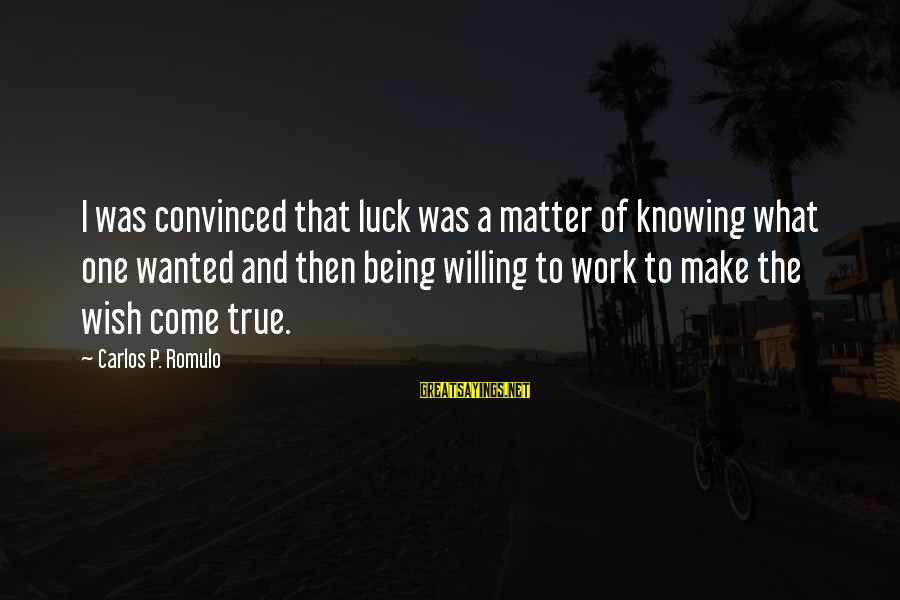 Romulo Sayings By Carlos P. Romulo: I was convinced that luck was a matter of knowing what one wanted and then