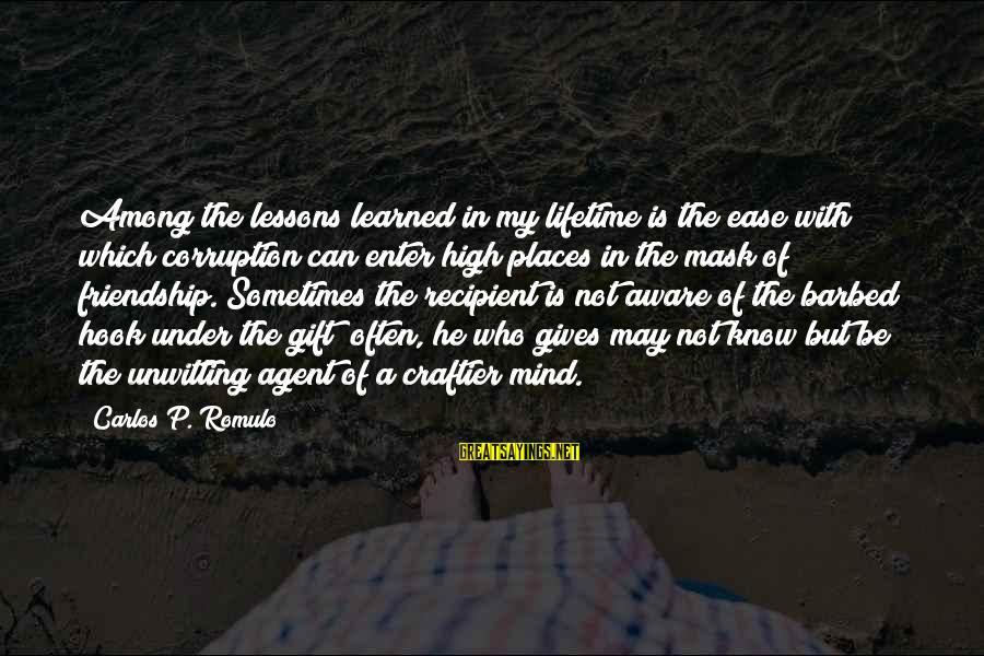 Romulo Sayings By Carlos P. Romulo: Among the lessons learned in my lifetime is the ease with which corruption can enter