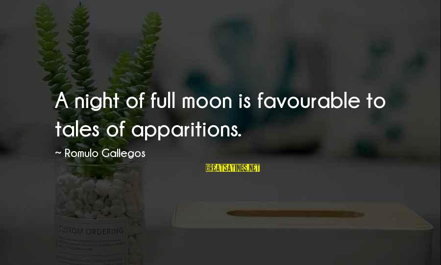Romulo Sayings By Romulo Gallegos: A night of full moon is favourable to tales of apparitions.