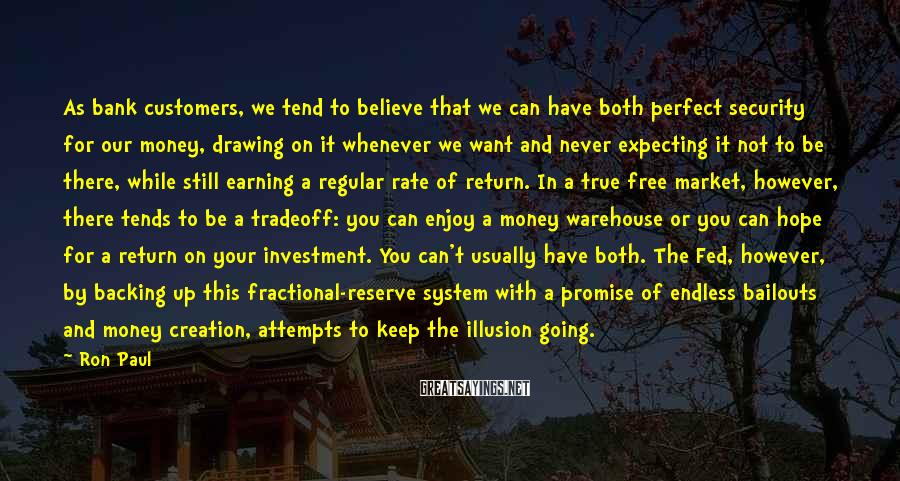 Ron Paul Sayings: As bank customers, we tend to believe that we can have both perfect security for