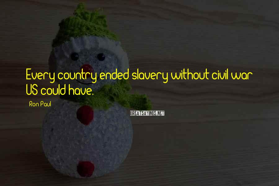 Ron Paul Sayings: Every country ended slavery without civil war; US could have.