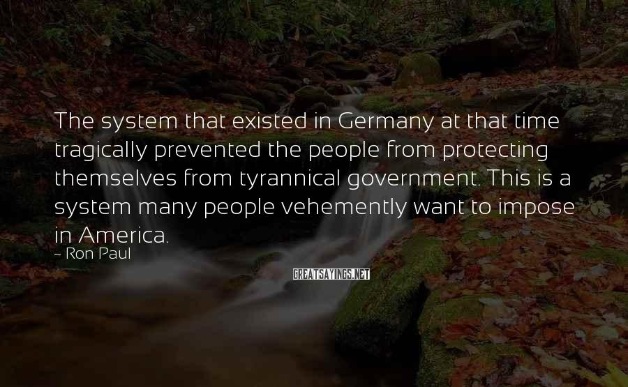 Ron Paul Sayings: The system that existed in Germany at that time tragically prevented the people from protecting