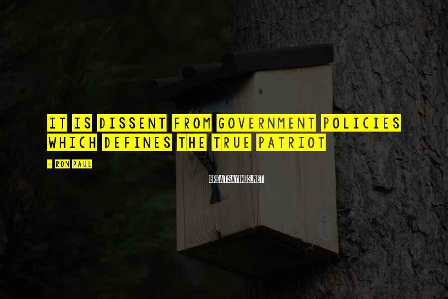 Ron Paul Sayings: It is dissent from government policies which defines the true Patriot