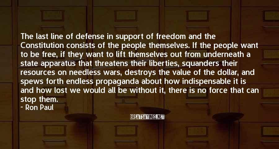 Ron Paul Sayings: The last line of defense in support of freedom and the Constitution consists of the