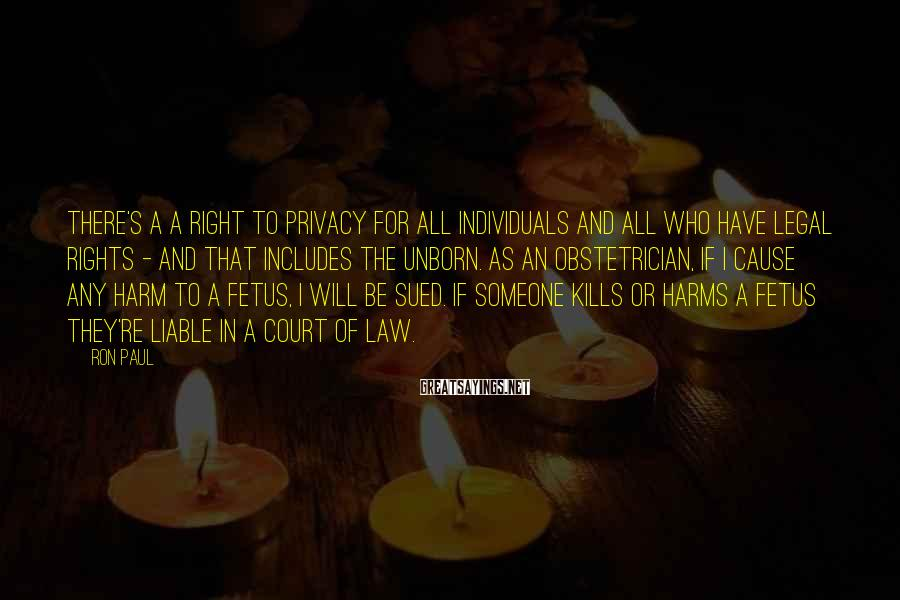 Ron Paul Sayings: There's a a right to privacy for all individuals and all who have legal rights
