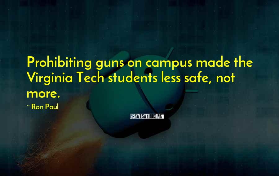Ron Paul Sayings: Prohibiting guns on campus made the Virginia Tech students less safe, not more.