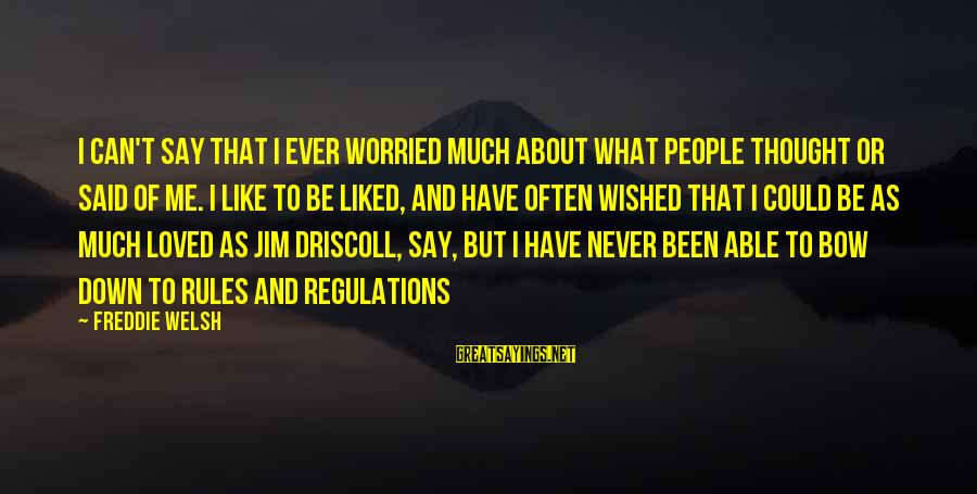 Ron Perelman Sayings By Freddie Welsh: I can't say that I ever worried much about what people thought or said of