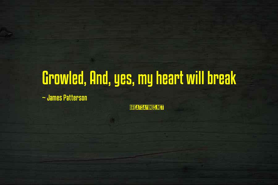 Ron Perelman Sayings By James Patterson: Growled, And, yes, my heart will break