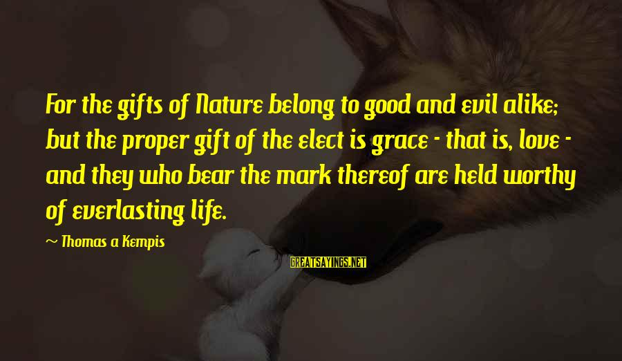 Ron Perelman Sayings By Thomas A Kempis: For the gifts of Nature belong to good and evil alike; but the proper gift