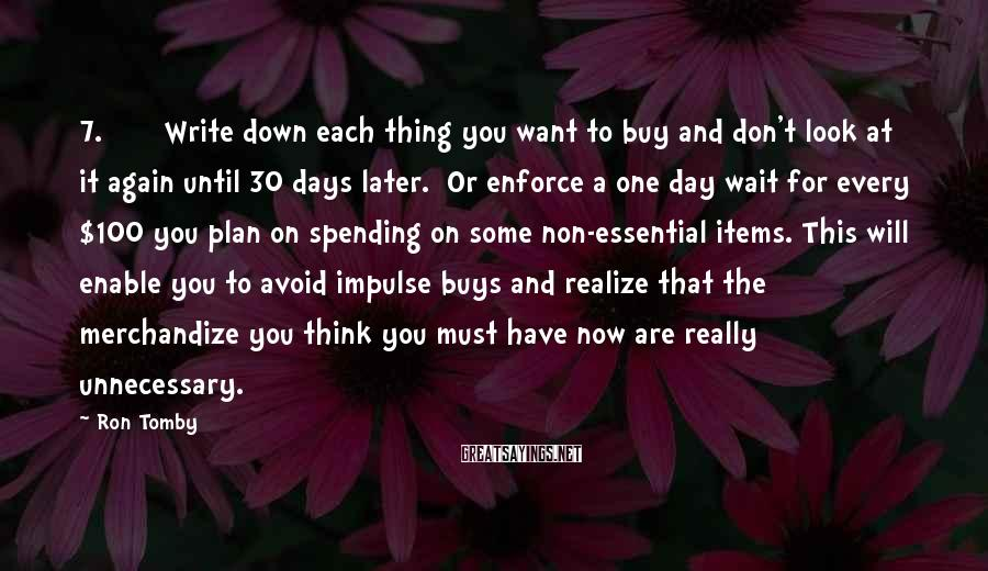 Ron Tomby Sayings: 7. Write down each thing you want to buy and don't look at it again