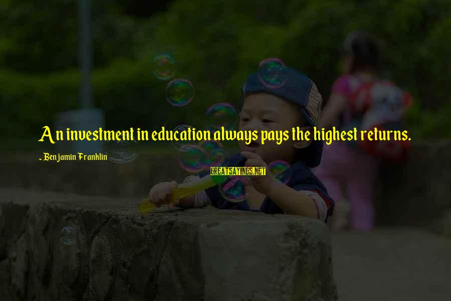 Ronald Firbank Sayings By Benjamin Franklin: An investment in education always pays the highest returns.