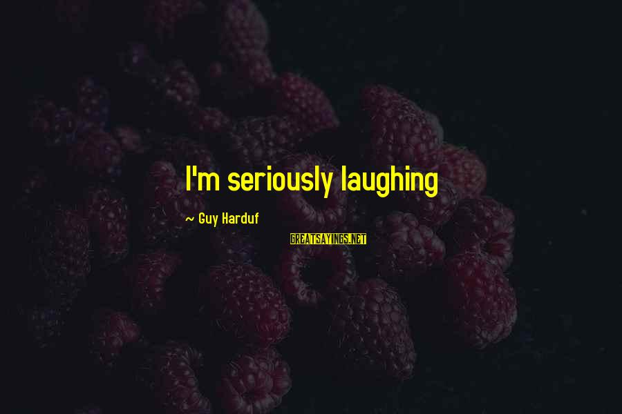 Ronald Firbank Sayings By Guy Harduf: I'm seriously laughing
