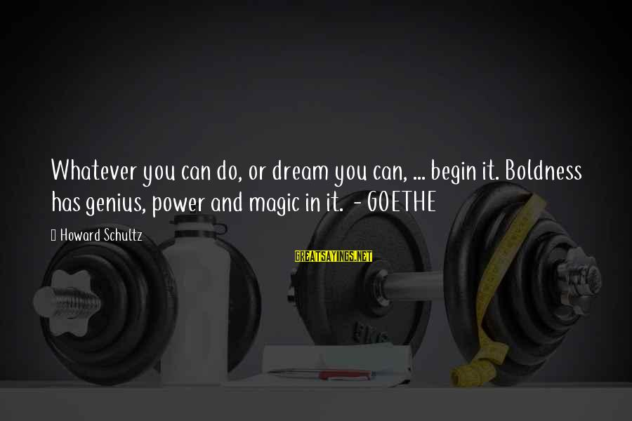 Ronald Firbank Sayings By Howard Schultz: Whatever you can do, or dream you can, ... begin it. Boldness has genius, power