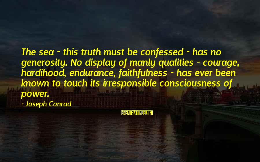 Ronald Firbank Sayings By Joseph Conrad: The sea - this truth must be confessed - has no generosity. No display of
