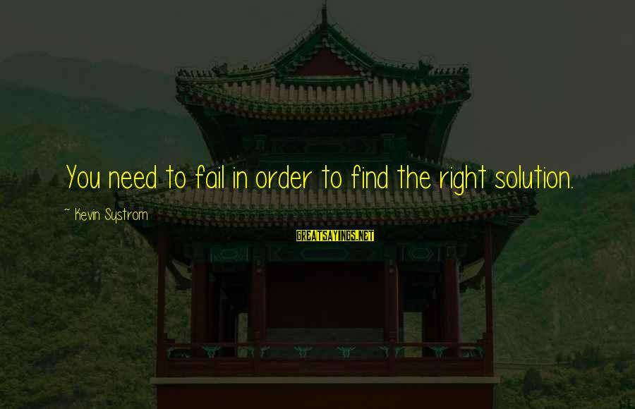 Ronald Firbank Sayings By Kevin Systrom: You need to fail in order to find the right solution.
