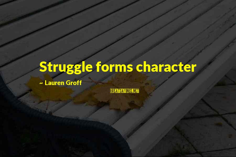 Ronald Firbank Sayings By Lauren Groff: Struggle forms character