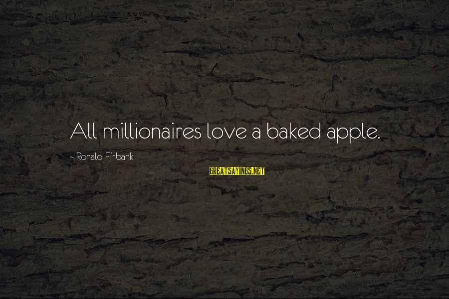 Ronald Firbank Sayings By Ronald Firbank: All millionaires love a baked apple.