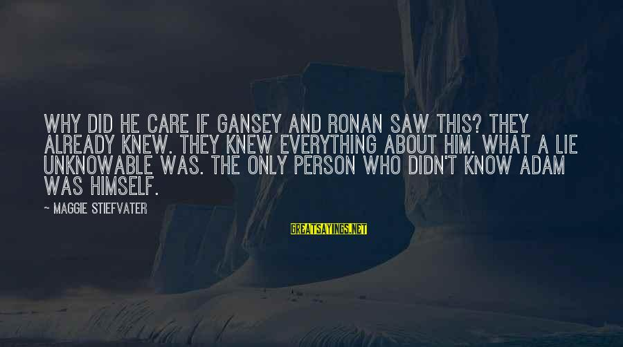 Ronan O'gara Sayings By Maggie Stiefvater: Why did he care if Gansey and Ronan saw this? They already knew. They knew