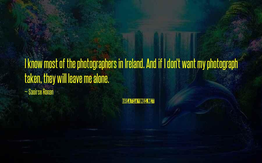 Ronan O'gara Sayings By Saoirse Ronan: I know most of the photographers in Ireland. And if I don't want my photograph