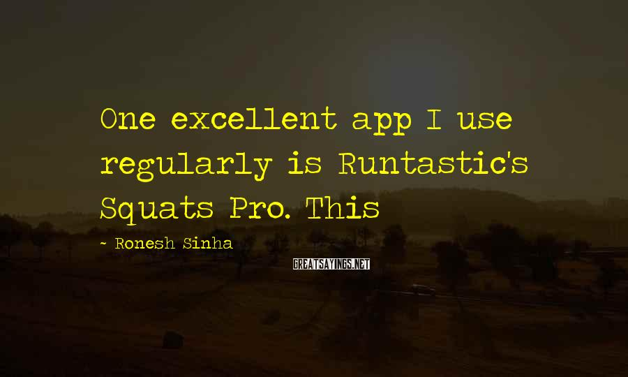 Ronesh Sinha Sayings: One excellent app I use regularly is Runtastic's Squats Pro. This