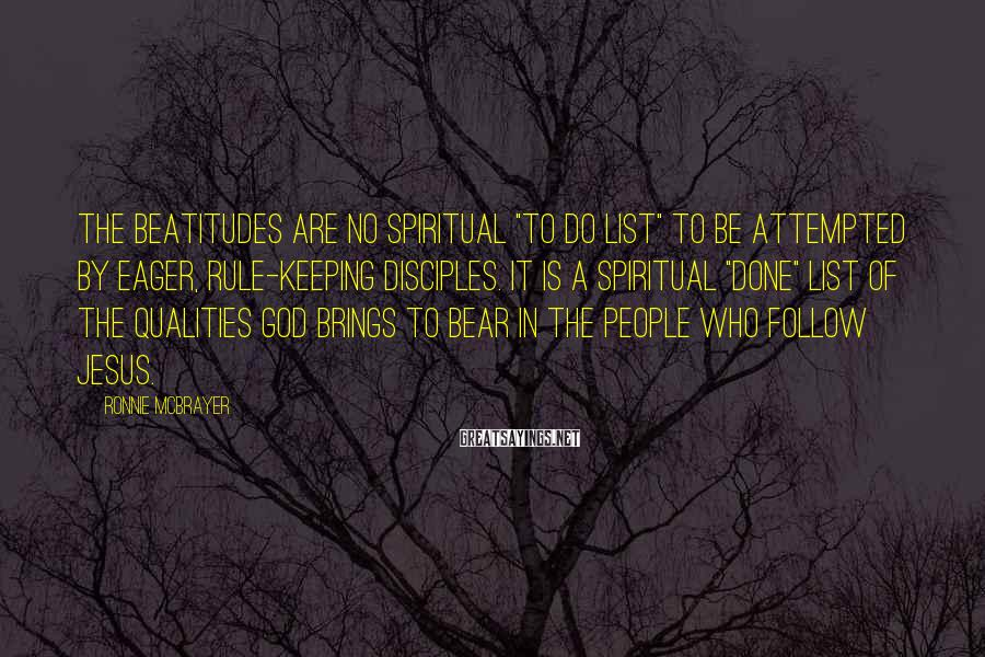 """Ronnie McBrayer Sayings: The Beatitudes are no spiritual """"to do list"""" to be attempted by eager, rule-keeping disciples."""