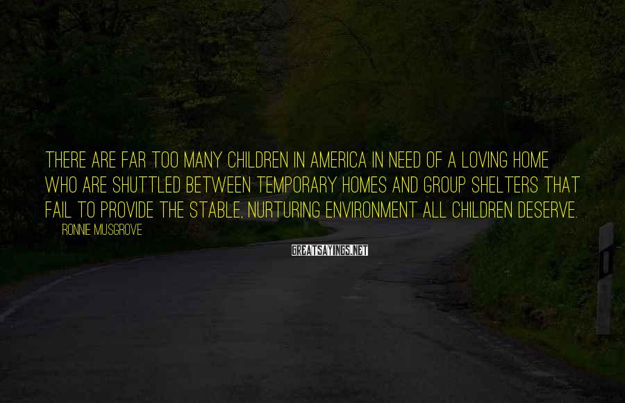 Ronnie Musgrove Sayings: There are far too many children in America in need of a loving home who