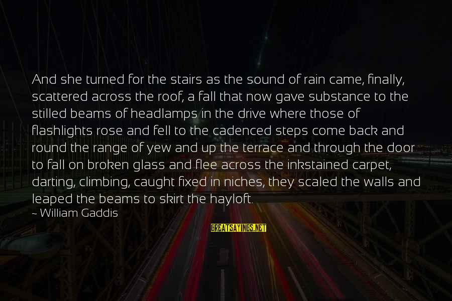 Roof Terrace Sayings By William Gaddis: And she turned for the stairs as the sound of rain came, finally, scattered across